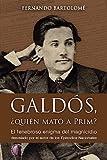 Galdós, ¿quién mató a Prim?: El tenebroso enigma del magnicidio desvelado por el autor...