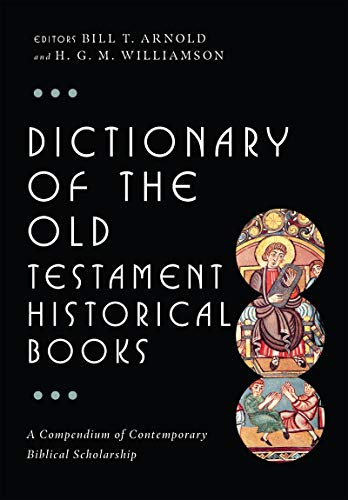 Dictionary of the Old Testament: Historical Books (The IVP Bible Dictionary Series)