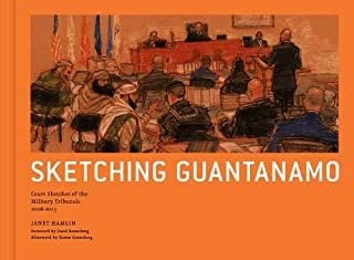 Sketching Guantanamo: Court Sketches of the Military Tribunals, 2006-201