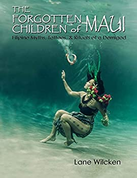 The Forgotten Children of Maui  Filipino Myths Tattoos and Rituals of a Demigod