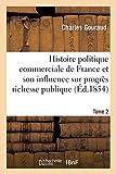 Histoire politique commerciale France et de son influence sur progrès de la richesse publique T2