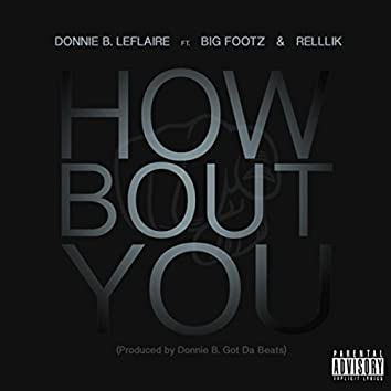 How 'Bout You (feat. Big Footz & Rellik)