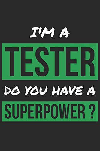 Tester Notebook - I\'m A Tester Do You Have A Superpower? - Funny Gift for Tester - Tester Journal: Medium College-Ruled Journey Diary, 110 page, Lined, 6x9 (15.2 x 22.9 cm)