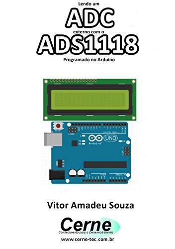 Lendo um ADC externo com o ADS1118 Programado no Arduino (Portuguese Edition)