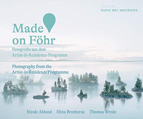 Made on Föhr: Fotografie aus dem Artist-in-Residence-Programm/Photography from the Artist-in-Residence Programme: Fotografien aus dem Artist-in-Residence-Programm
