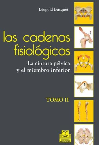 Las cadenas fisiológicas (tomo II): La cintura pélvica y el miembro inferior