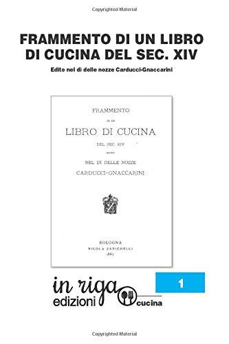 Frammento di Libro di Cucina del secolo XIV: Edito nel dì delle nozze Carducci - Gnaccarini