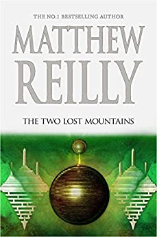 The Two Lost Mountains: A Jack West Jr Novel 6 by [Matthew Reilly]
