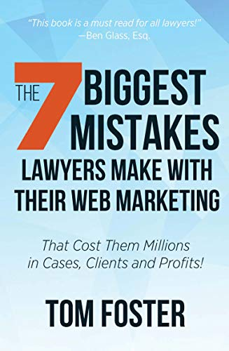 The 7 Biggest Mistakes Lawyers Make With Their Web Marketing: That Cost Them Millions...