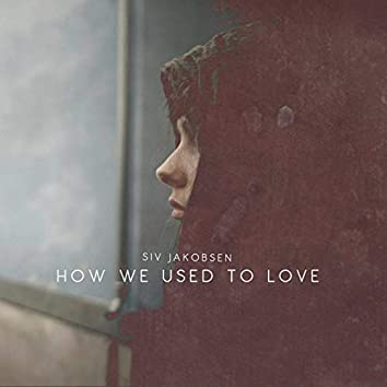 How We Used to Love