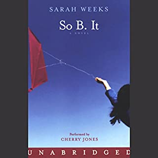 So B. It                   By:                                                                                                                                 Sarah Weeks                               Narrated by:                                                                                                                                 Cherry Jones                      Length: 4 hrs and 22 mins     187 ratings     Overall 4.4