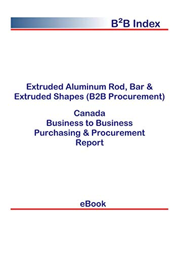 Extruded Aluminum Rod, Bar & Extruded Shapes (B2B Procurement) in Canada: B2B Purchasing + Procurement Values (English Edition)