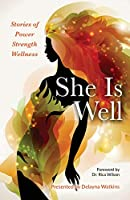 She Is Well Stories of Power -Strength -Wellness