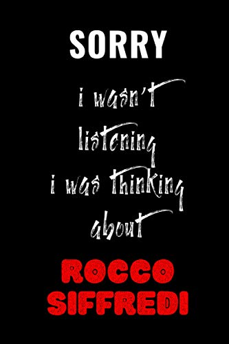 Sorry I wasn't listening I was thinking about Rocco Siffredi: Rocco Siffredi Journal Diary Notebook, perfect gift for all Rocco Siffredi fans,120 lined pages 6x9 inches.
