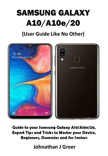 SAMSUNG GALAXY A10/A10e/20 (User Guide Like No Other): Guide to your Samsung Galaxy A10/A10e/20, Expert Tips and Tricks to Master your Device, Beginners, Dummies and for Seniors (English Edition)