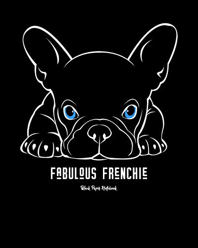 Fabulous Frenchie - Black Paper Notebook: French Bulldog Furbaby Dog Lover | Black Page White Lines | Perfect for Gel Pens and Vivid Color Glitter Ink ... Paper Journal (French Bulldog Lovers Series)