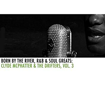 Born By The River, R&B & Soul Greats: Clyde McPhatter & The Drifters, Vol. 3