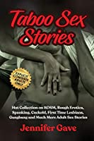 Taboo Sex Stories: Hot Collection on BDSM, Rough Erotica, Spanking, Cuckold, First Time Lesbians, Gangbang and Much More Adult Sex Stories