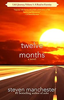Twelve Months: Life's Journey, Volume 1: A Road to Eternity by [Steven Manchester]