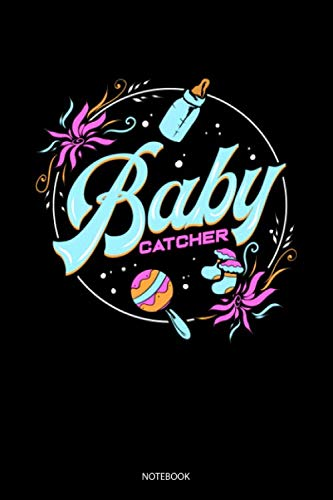 Baby Catcher Notebook: Liniertes Notizbuch A5 - Hebamme Notizbuch I Doula Baby Schwangerschaft Geschenk für Geburtshelferinnen