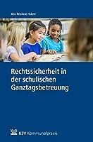 Rechtssicherheit in der schulischen Ganztagsbetreuung: Praxisfaelle und Loesungen zu Rechten und Pflichten fuer Betreuungskraefte im schulischen Ganztag. Praxis-Leitfaden