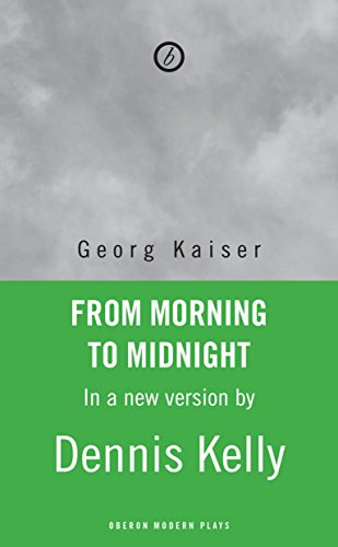 Kelly, D: From Morning to Midnight (Oberon Modern Plays)