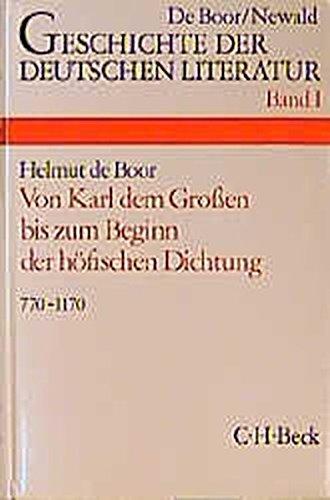 Geschichte der deutschen Literatur von den Anfängen bis zur Gegenwart, Bd.1, Die deutsche Literatur von Karl dem Großen bis zum Beginn der höfischen Dichtung 770-1170