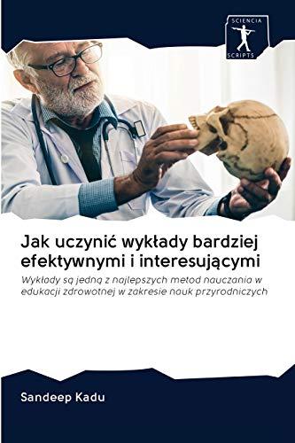 Jak uczynić wykłady bardziej efektywnymi i interesującymi: Wykłady są jedną z najlepszych metod nauczania w edukacji zdrowotnej w zakresie nauk przyrodniczych