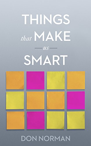 Things That Make Us Smart: Defending Human Attributes in the Age of the Machine by [Don Norman]