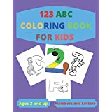 123 ABC COLORING BOOK FOR KIDS: Preschool Coloring Workbook Kindergarden Toddlers Fun with Numbers, Letters, Shapes, Colors, Animals.