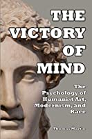 The Victory of Mind: The Psychology of Humanist Art, Modernism, and Race