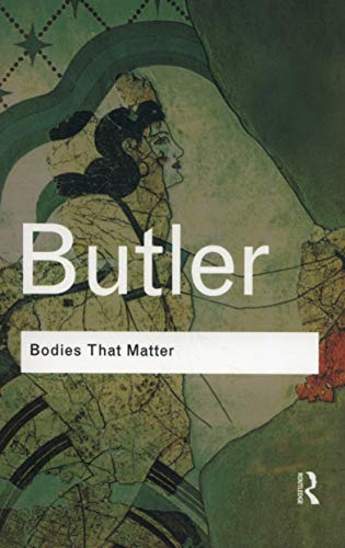 "Bodies That Matter: On the Discursive Limits of ""Sex"" (Routledge Classics (Paperback))"
