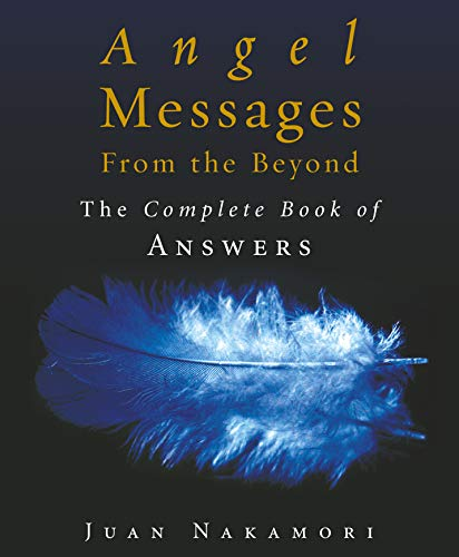 Angel Messages from the Beyond: The Complete Book of Answers