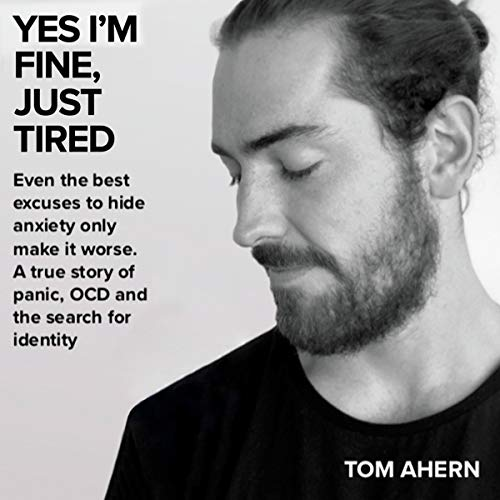 Yes I'm Fine, Just Tired: Even the Best Excuses to Hide Anxiety Only Make It Worse cover art