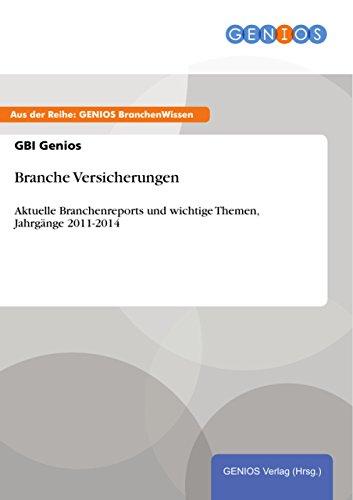 Branche Versicherungen: Aktuelle Branchenreports und wichtige Themen, Jahrgänge 2011-2014