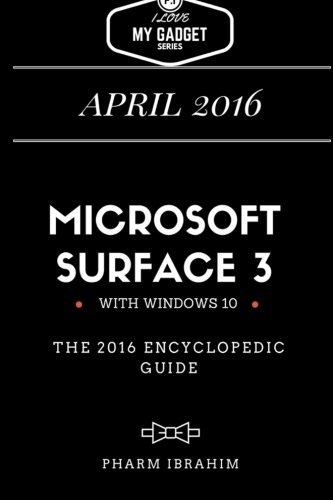 Microsoft Surface 3: The 2016 Encyclopedic Guide (I Love My Gadget Series)