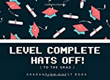 LEVEL COMPLETE, HATS OFF!: FUNNY GRADUATION GUEST BOOK TO SIGN IN   KEEPSAKE MEMORY BOOK   KEEP TRACK OF THEIR SHORT MESSAGES, AUTOGRAPHS, WISHES AND ... PARTY SUPPLIES   GIFT LOG INCLUDED.