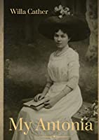 My Antonia: A novel by Willa Cather