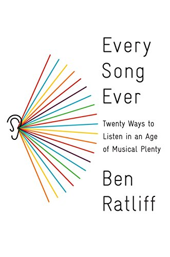 Every Song Ever: Twenty Ways to Listen in an Age of Musical Plenty (English Edition)