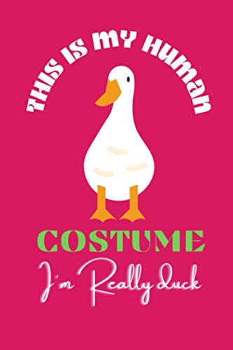This Is My Human Costume Really Im A duck: prefect Blank lined notebook for men, women, boys and girls| Duck Notebooks : perfect Journals Duck -Duck Journal- Duck love ,6x9 inches 120 pages