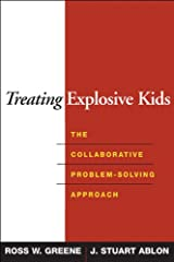 Treating Explosive Kids: The Collaborative Problem-Solving Approach Kindle Edition