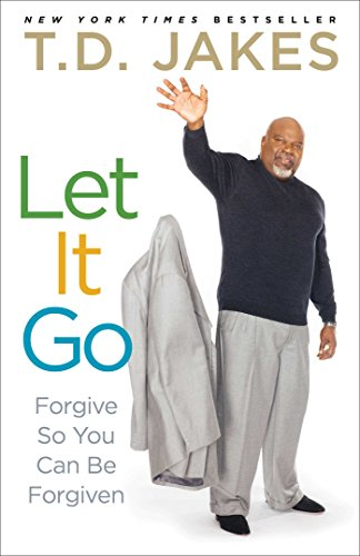Let It Go: Forgive So You Can Be Forgiven by [T.D. Jakes]