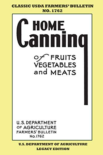Home Canning Of Fruits, Vegetables, And Meats (Legacy Edition): Classic USDA Farmers' Bulletin No. 1762 (Classic Farmers Bulletin Library)