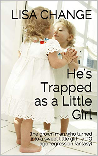 He's Trapped as a Little Girl: (the grown man who turned into a sweet little girl - a TG age regression fantasy) (English Edition)