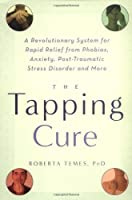 The Tapping Cure: A Revolutionary System for Rapid Relief from Phobias, Anxiety, Post-Traumatic Stress Disorder and More by Roberta Temes(2006-02-23)