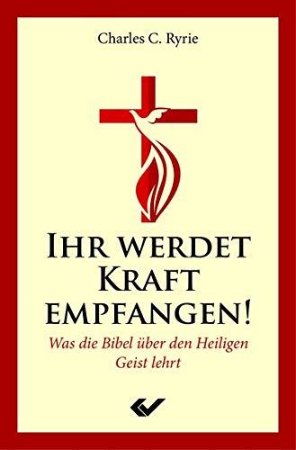 Ihr werdet Kraft empfangen!: Was die Bibel über den Heiligen Geist lehrt