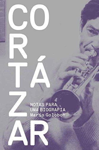 Cortázar: Notas para uma biografia