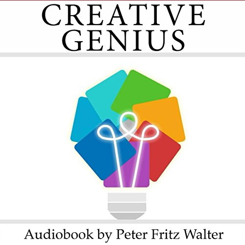 Creative Genius: Four-Quadrant Creativity in the Lives and Works of Leonardo da Vinci, Wilhelm Reich, Albert Einstein, Svjatoslav Richter, and Keith Jarrett audiobook cover art