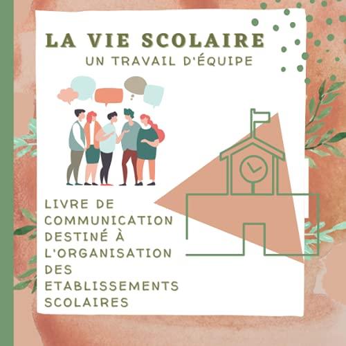 LA VIE SCOLAIRE, un travail d'équipe: OUTIL DE COMMUNICATION au sein des établissements scolaires pour une organisation efficace.