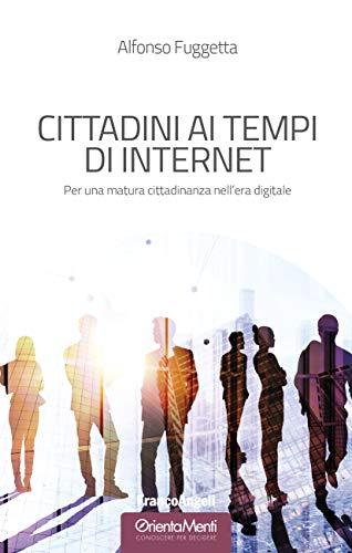 Cittadini ai tempi di Internet: Per una cittadinanza consapevole nell'era digitale